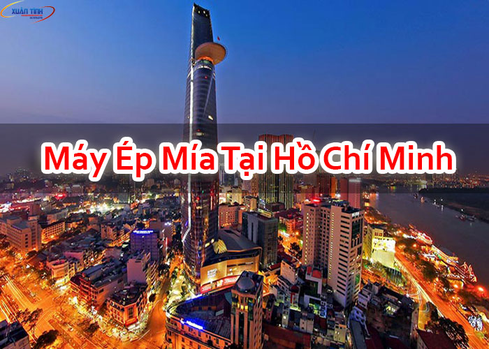 Máy Ép Mía Tại Hồ Chí Minh